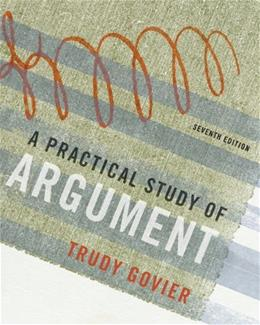 Practical Study of Argument, by Govier, 7th Edition 9780495603405