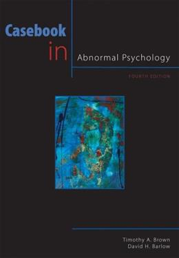 Casebook in Abnormal Psychology, 4th Edition (PSY 254 Behavior Problems and Personality) 9780495604389