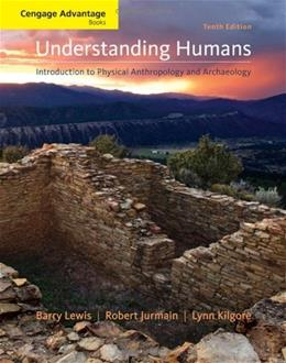 Understanding Humans: An Introduction to Physical Anthropology and Archaeology, by Lewis, 10th Edition 9780495604747