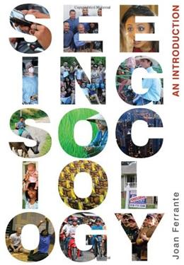 Seeing Sociology: An Introduction, by Ferrante 9780495604853