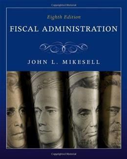 Fiscal Administration, by Mikesell, 8th Edition 9780495795827