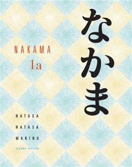 Nakama 1 JAPANESE: Introductory Japanese Communication, Culture, Context Nakam, by Hatasa, 2nd Edition 9780495798286
