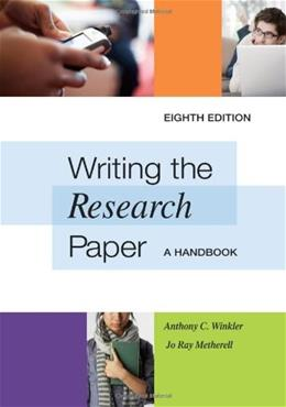 Writing the Research Paper: A Handbook, by Winkler, 8th Edition 9780495799641