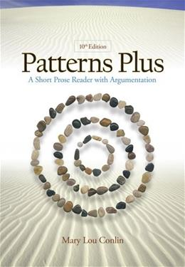 Patterns Plus: A Short Prose Reader with Argumentation, by Conlin, 10th Edition 9780495802525