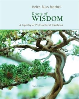Roots of Wisdom: A Tapestry of Philosophical Traditions, by Mitchell, 6th Edition 9780495808961