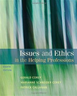 Issues and Ethics in the Helping Professions, 8th Edition (SAB 240 Substance Abuse Issues in Client Service) 9780495812418
