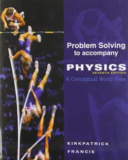 Problem Solving for Kirkpatrick/Francis Physics: A Conceptual World View, by Kirkpatrick, 7th Edition 9780495828242