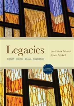 Legacies: Fiction, Poetry, Drama, Nonfiction, by Schmidt, 5th Edition 9780495898030