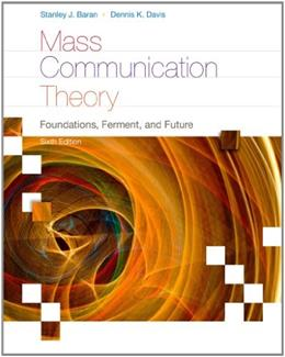 Mass Communication Theory: Foundations, Ferment, and Future, by Baran, 6th Edition 9780495898870