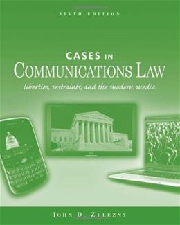 Cases in Communications Law, by Zelezny, 6th Edition 9780495902973