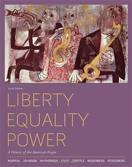 Liberty, Equality, Power: A History of the American People, by Murrin, 6th Edition 9780495904991