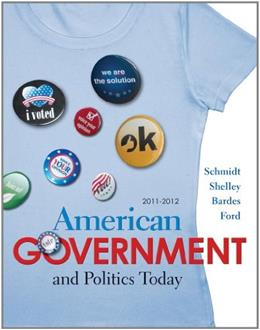 American Government and Politics Today, by Schmidt, 8th 2011-2012 Edition 9780495910664