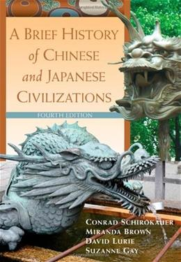 Brief History of Chinese and Japanese Civilizations, by Schirokauer, 4th Edition 9780495913221