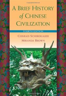 Brief History of Chinese Civilization, by Schirokauer, 4th Edition 9780495913238