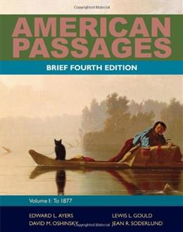 American Passages: A History of the United States, by Ayers, 4th Brief Edition, Volume 1: To 1877 9780495915201