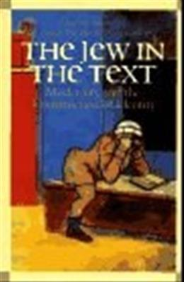 The Jew in the Text: Modernity and the Construction of Identity First Edit 9780500016671
