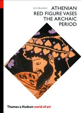 Athenian Red Figure Vases: The Archaic Period: A Handbook (World of Art) 9780500201435