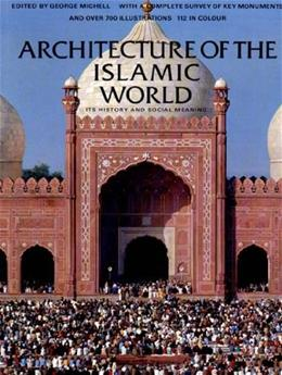 Architecture of the Islamic World: Its History and Social Meaning, by Michell 9780500278475