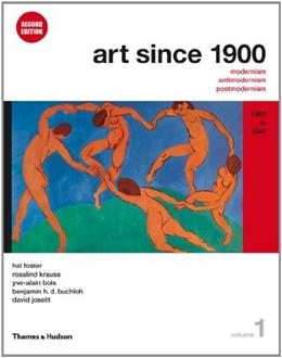 Art Since 1900, by Foster, 2nd Edition, Volume 1: 1900 to 1944 9780500289525