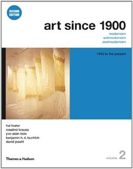 Art Since 1900: Modernism, Antimodernism, Postmodernism, Vol. 2 - 1945 to the Present, 2nd Edition 9780500289532