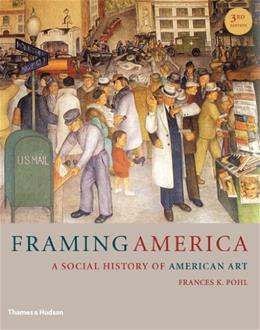 Framing America: A Social History of American Art (Third Edition) 3 9780500289839