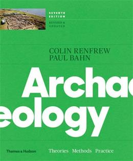 Archaeology: Theories, Methods, and Practice, by Renfrew, 7th Edition 9780500292105