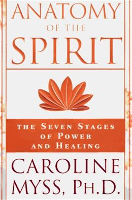 Anatomy of the Spirit: The Seven Stages of Power and Healing First Edit 9780517703915