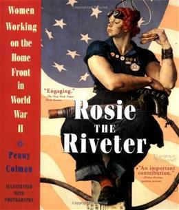 Rosie the Riveter: Women Working on the Home Front During World War 2, by Colman, Grade 5-8 9780517885673