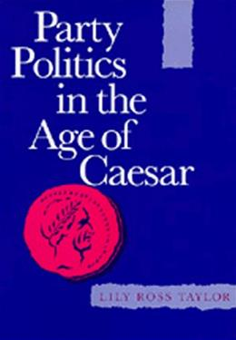 Party Politics in the Age of Caesar, by Taylor 9780520012578