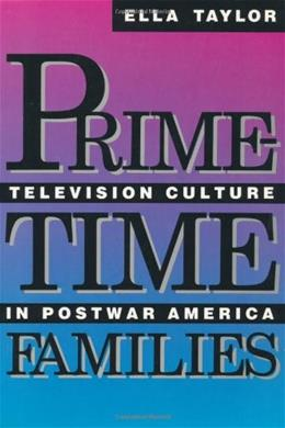 Prime Time Families: Television Culture in Post War America, by Taylor 9780520074187