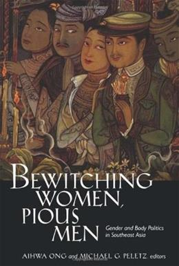 Bewitching Women, Pious Men: Gender and Body Politics in Southeast Asia 1 9780520088610