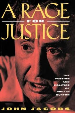 Rage for Justice: The Passion and Politics of Phillip Burton, by Jacobs 9780520204119