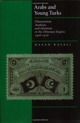 Arabs and Young Turks, by Kayal 9780520204461