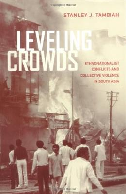 Leveling Crowds: Ethnonationalist Conflicts and Collective Violence in South Asia, byTambiah 9780520206427