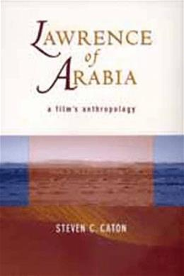 Lawrence of Arabia: A Films Anthropology, by Caton 9780520210837
