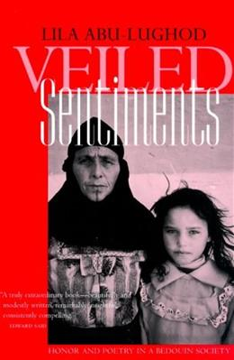 Veiled Sentiments: Honor and Poetry in a Bedouin Society, by Abu-Lughod 9780520224735