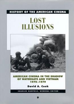 Lost Illusions: American Cinema in the Shadow of Watergate and Vietnam, 1970-1979, by Cook 9780520232655