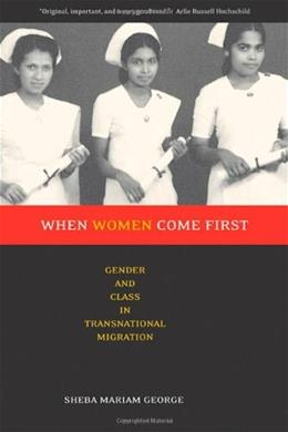 When Women Come First: Gender and Class in Transnational Migration, by George 9780520243194