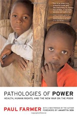 Pathologies of Power: Health, Human Rights, and the New War on the Poor, by Farmer 9780520243262