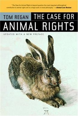 Case for Animal Rights, by Regan, 2nd Edition 9780520243866