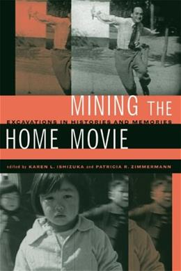 Mining the Home Movie: Excavations in Histories and Memories, by Ishizuka 9780520248076