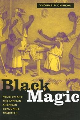 Black Magic: Religion and the African American Conjuring Tradition, by Chireau 9780520249882