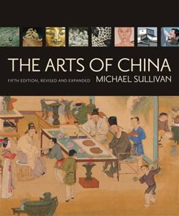 Arts of China, by Sullivan, 5th Edition 9780520255692
