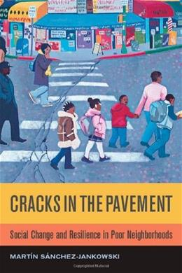 Cracks in the Pavement: Social Change and Resilience in Poor Neighborhoods, by Sanchez-Jankowski 9780520256750