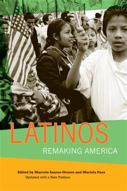 Latinos: Remaking America, by Suarez-Orozco, 2nd Updated Edition 9780520258273