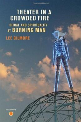 Theater in a Crowded Fire: Ritual and Spirituality at Burning Man, by Gilmore BK w/DVD 9780520260887