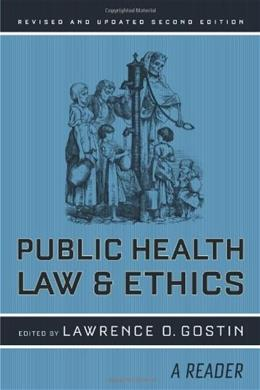 Public Health Law and Ethics: A Reader, by Gostin, 2nd Revised and Updated Edition 9780520261921