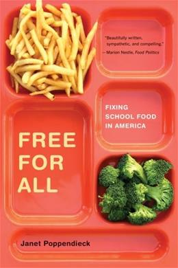 Free for All: Fixing School Food in America, by Poppendieck 9780520269880