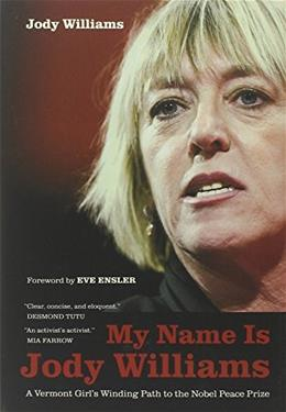 My Name Is Jody Williams: A Vermont Girls Winding Path to the Nobel Peace Prize (California Series in Public Anthropology) 9780520270251