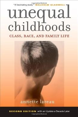 Unequal Childhoods: Class, Race, and Family Life, 2nd Edition with an Update a Decade Later 9780520271425